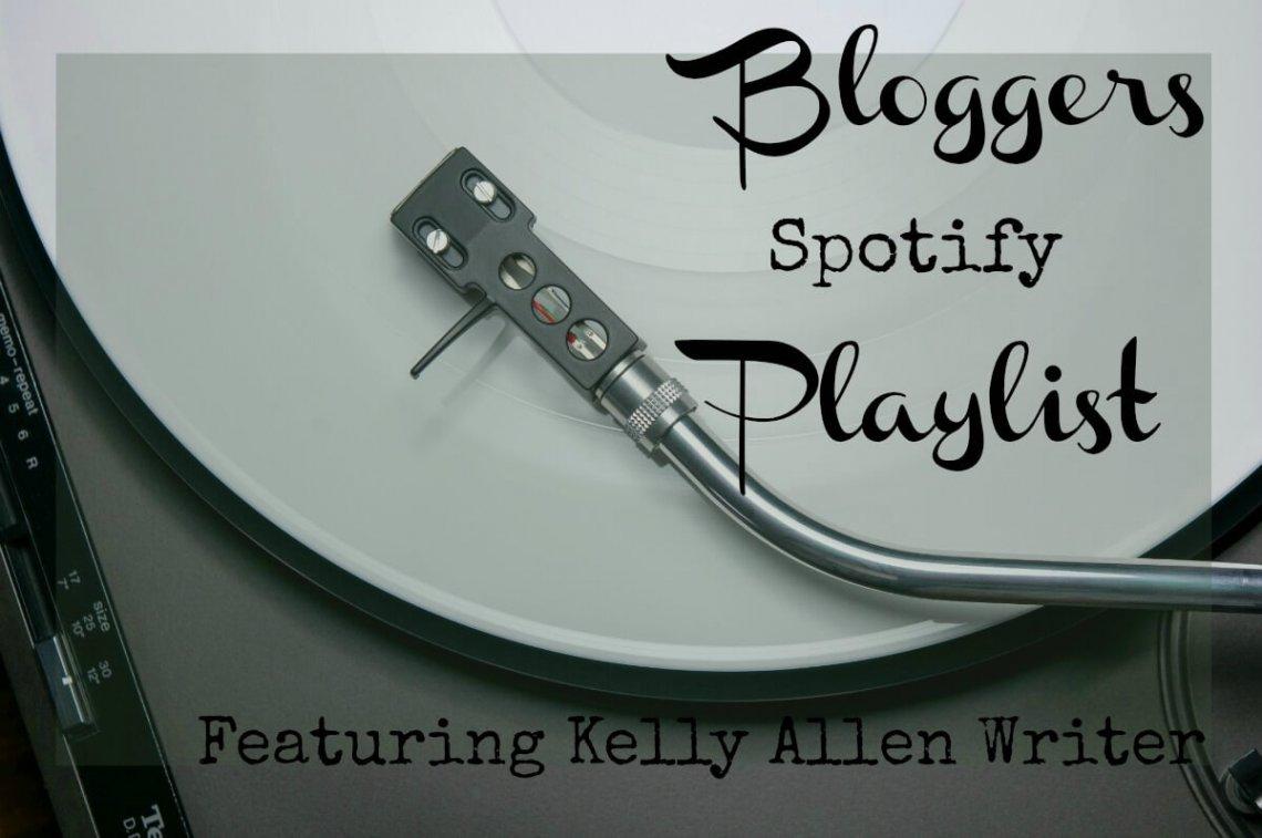 Bloggers Spotify Playlist featuring Kelly Allen Writer