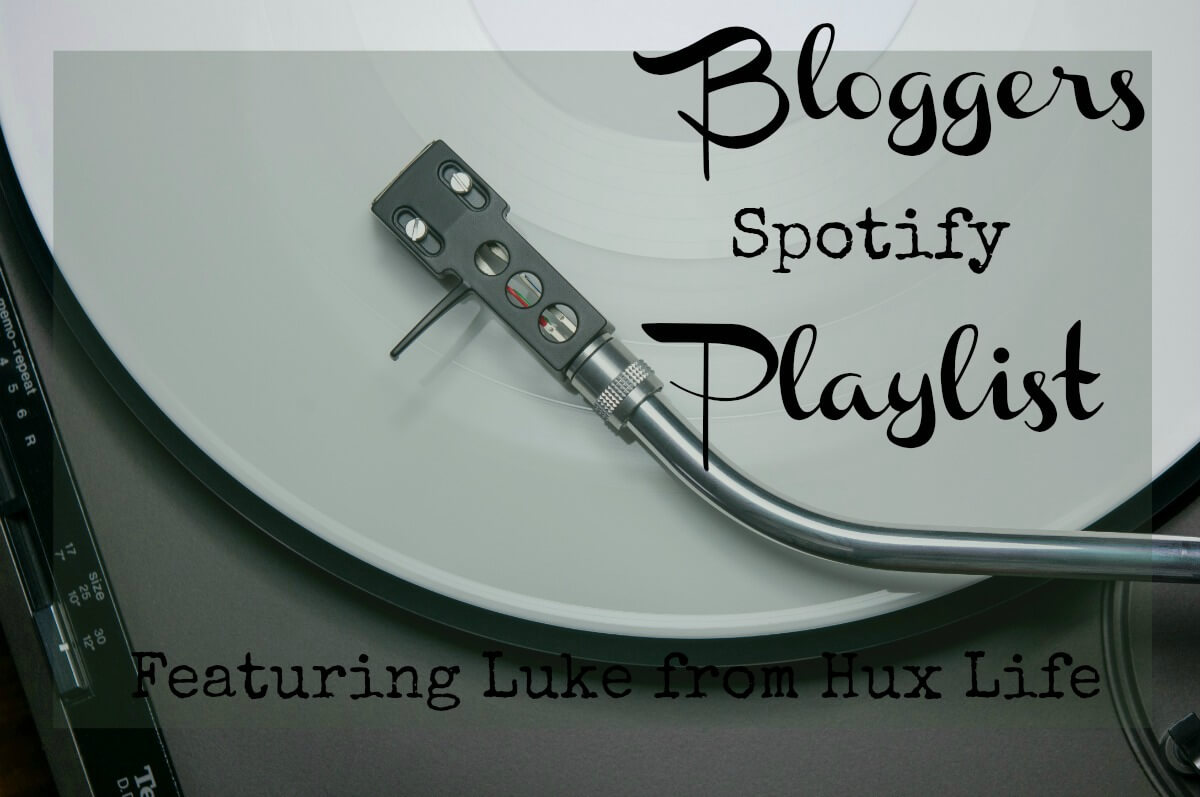 Bloggers Spotify Playlist Featuring Luke from Hux Life