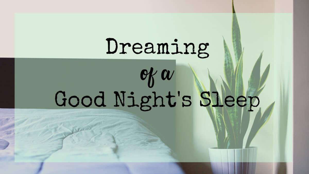 Dreaming of a good night's sleep