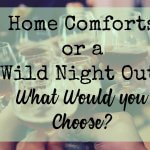 Home Comforts or a Wild Night Out - What Would you Choose featured image