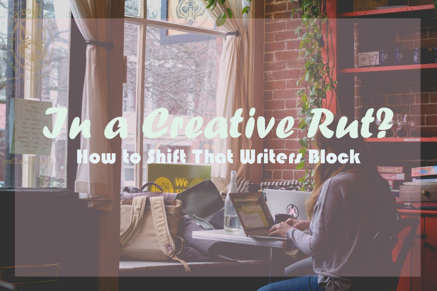 In a Creative Rut? How to Shift That Writers Block