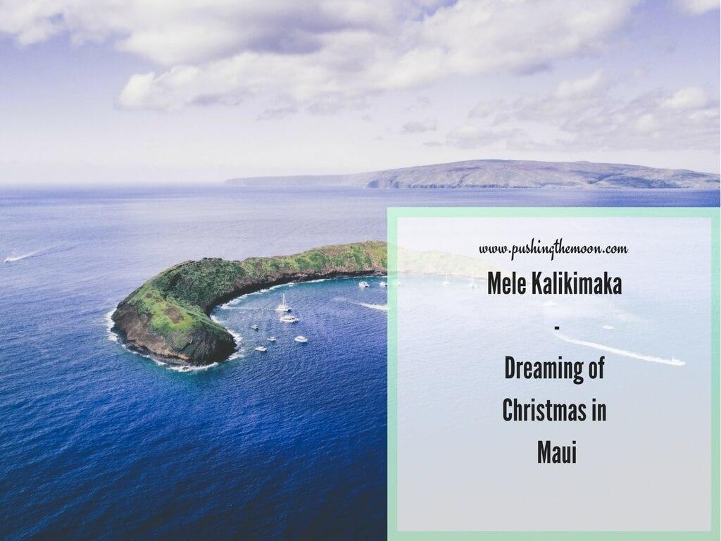 Mele Kalikimaka – Dreaming of Christmas in Maui