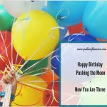 Happy Birthday Pushing the Moon - Now You Are Three