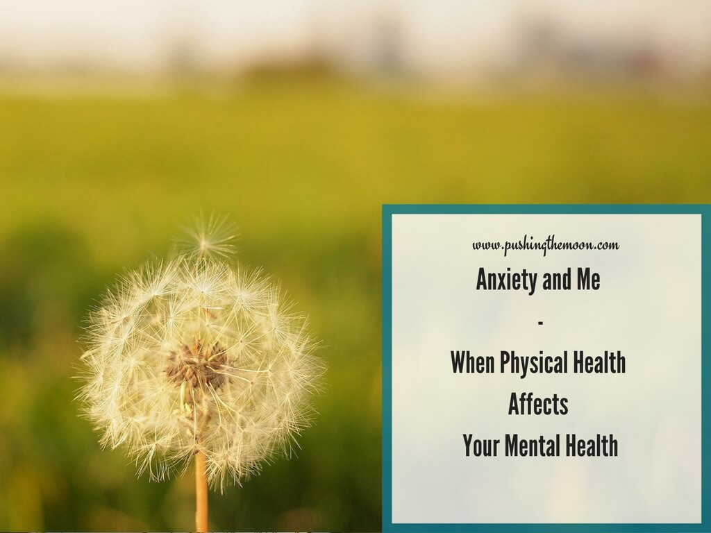 Anxiety and Me – When Physical Health Affects Your Mental Health