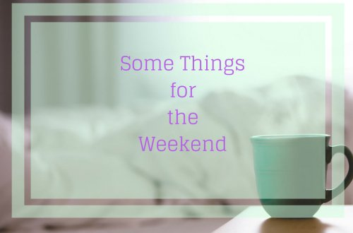 Some Things for the Weekend - 2