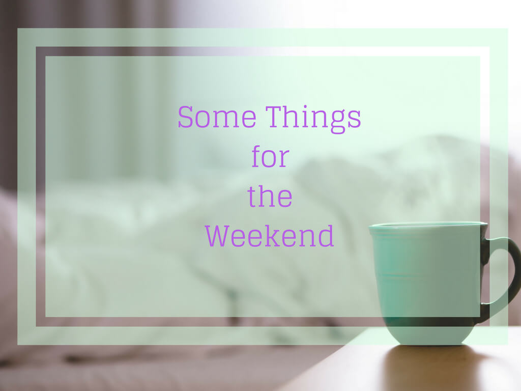 Some Things for the Weekend #2
