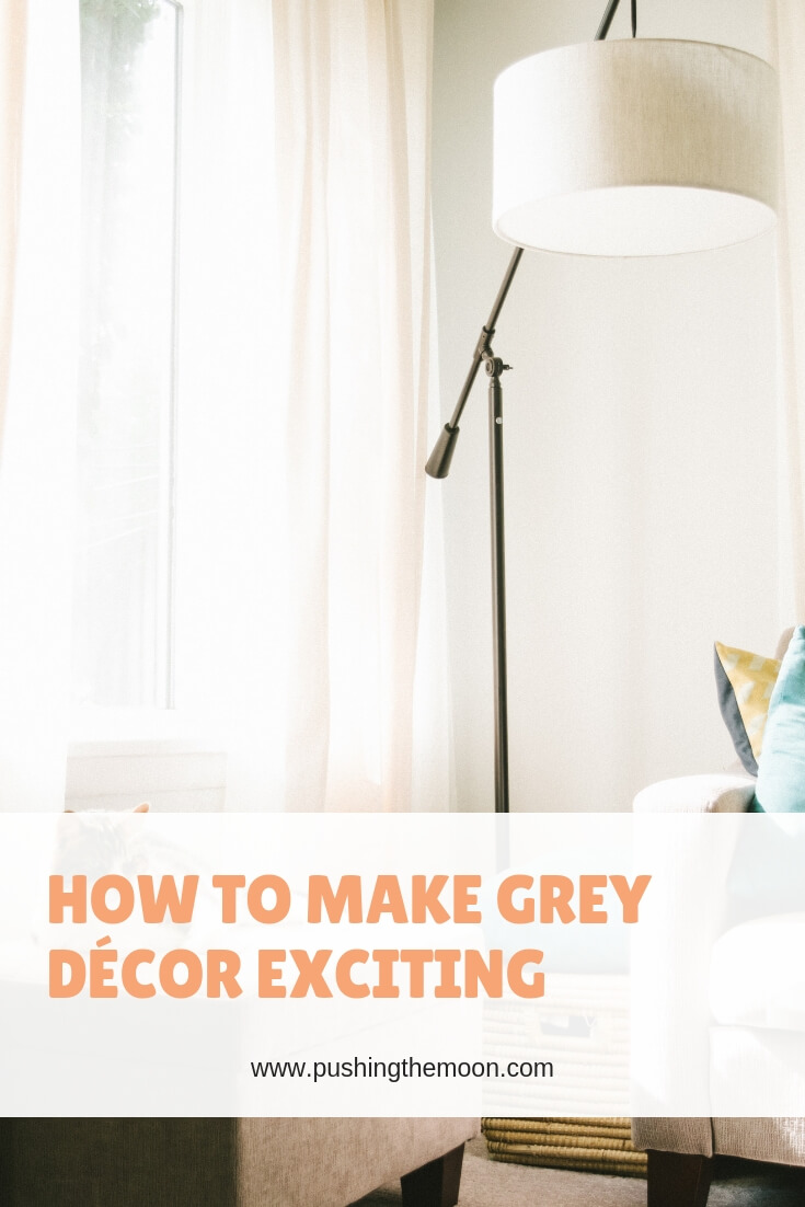 How to Make Grey Décor Exciting - www.pushingthemoon.com